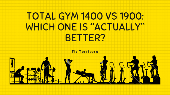 Total Gym 1400 vs 1900