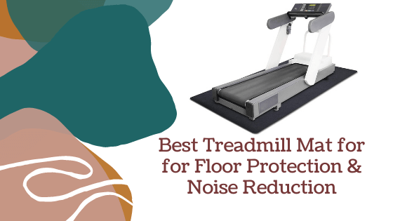 Best Treadmill Mat to Reduce Noise and For Floor Protection