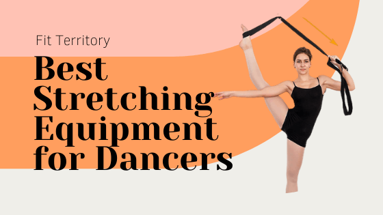 Best Stretching Equipment for Dancers